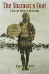 The Shaman's Coat: A Native History of Siberia - Anna Reid