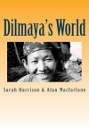 Dilmaya's World: The Life and Death of a Gurung Woman (The World of the Gurungs) (Volume 3) - Sarah Harrison, Alan Macfarlane