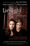 Twilight and Philosophy: Vampires, Vegetarians, and the Pursuit of Immortality - William Irwin, Rebecca Housel, J. Wisnewski