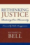 Rethinking Justice: Restoring Our Humanity - Richard Bell