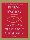 What's So Great about Christianity (MP3 Book) - Dinesh D'Souza, Jeff Riggenbach
