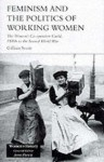 Feminism And The Politics Of Working Women: The Women's Co Operative Guild, 1880s To The Second World War (Women's History Series) - Gillian Scott