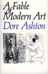 A Fable of Modern Art - Dore Ashton