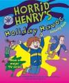 Horrid Henry's Holiday Havoc: Bk. 10 (Horrid Henry Activity Book) - Francesca Simon, Tony Ross