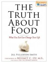 The Truth About Food: What You Eat Can Change Your Life - Jill Fullerton-Smith, Mehmet C. Oz