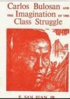 Carlos Bulosan And The Imagination Of The Class Struggle - E. San Juan Jr.