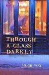 Through a Glass Darkly - Hugh Fox