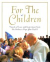 For the Children: Life Lessons From Pope John Paul Ii: Life Lessons From Pope John Paul Ii - Pope John Paul II