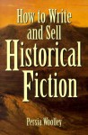 How to Write and Sell Historical Fiction - Persia Woolley