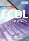 How to Pass Ecdl for Microsoft Office 97 - Paul Holden, Brendan Munnelly