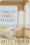 Twelve Times Blessed - Jacquelyn Mitchard