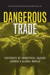Dangerous Trade: Histories of Industrial Hazard across a Globalizing World - Christopher Sellers, Joseph Melling