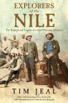 Explorers Of The Nile: The Triumph And Tragedy Of A Great Victorian Adventure - Tim Jeal