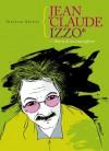 Jean Claude Izzo. Storia di un marsigliese - Stefania Nardini, Luigi Bernardi