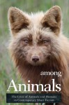 Among Animals: The Lives of Animals and Humans in Contemporary Short Fiction - John Yunker