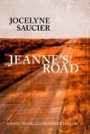 Jeanne's Road - Jocelyn Saucier, Rhonda Mullins