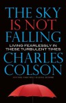 The Sky Is Not Falling - Charles Colson