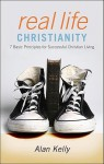 Real Life Christianity: 7 Basic Principles for Successful Christian Living - Alan Kelly