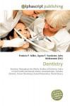 Dentistry - Frederic P. Miller, Agnes F. Vandome, John McBrewster