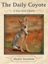 The Daily Coyote: A Story of Love, Survival, and Trust in the Wilds of Wyoming - Shreve Stockton, Cassandra Campbell
