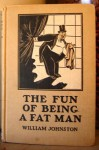 The Fun Of Being A Fat Man - William Johnston