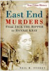 East End Murders: From Jack the Ripper to Ronnie Kray - Neil Storey