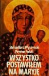 Wszystko postawiłem na Maryję - Stefan Wyszyński
