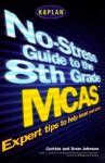Kaplan the No-Stress Guide to the 8th Grade McAs - Cynthia Johnson, Drew Johnson