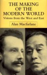 The Making of the Modern World: Visions from the West and East - Alan Macfarlane