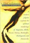 A Third Testament: A Modern Pilgrim Explores the Spiritual Wanderings of Augustine, Blake, Pascal, Tolstoy, Bonhoeffer, Kierkegaard, and Dostoevsky - Malcolm Muggeridge