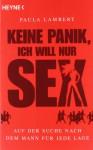 Keine Panik, ich will nur Sex - Auf der Suche nach dem Mann für jede Lage - Paula Lambert