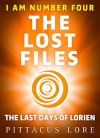 I Am Number Four: The Lost Files: The Last Days of Lorien (Lorien Legacies) - Pittacus Lore