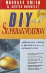 Do It Yourself Superannuation: A Practical Guide to Setting Up and Managing a Personal Superanuation Fund - Austin Donnelly, Barbara Smith