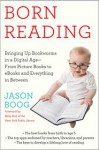 Born Reading: Bringing Up Bookworms in a Digital Age -- From Picture Books to eBooks and Everything in Between - Jason Boog, Betsy Bird