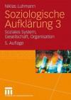 Soziologische Aufklarung 3: Soziales System, Gesellschaft, Organisation - Niklas Luhmann