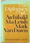 The Dialogues of Archibald Macleish and Mark Van Doren - Archibald MacLeish, Mark Van Doren, Warren V. Bush