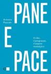 Pane e pace: Il cibo, il progresso, il sapere nostalgico - Antonio Pascale