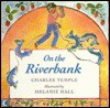 On the Riverbank - Charles A. Temple, Melanie Hall
