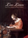 Love Letters: Dutch Genre Paintings in the Age of Vermeer - Peter C. Sutton, Lisa Vergara, Ann Adams