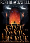 Give the Devil His Due (The Sanheim Chronicles, Book Three) - Rob Blackwell