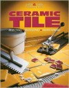 Ceramic Tile: Selecting, Installing, Maintaining - James Barrett, Jerry Germer
