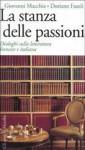 La stanza delle passioni. Dialoghi sulla letteratura francese e italiana - Giovanni Macchia, Doriano Fasoli