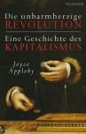 Die unbarmherzige Revolution: Eine Geschichte des Kapitalismus (German Edition) - Joyce Appleby