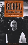 Something of a Rebel': Thomas Merton, His Life and Works: An Introduction - William H. Shannon