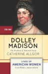 Dolley Madison: The Problem of National Unity (Lives of American Women) - Catherine Allgor