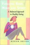 Fuelling Body, Mind and Spirit: A Balanced Approach to Healthy Eating - Miriam Hoffer