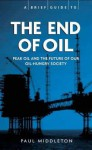A Brief Guide To The End Of Oil (Heavyweight Issues, Lightweight Read) - Paul Middleton