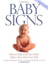 Baby Signs: How to Talk with Your Baby Before Your Baby Can Talk, New Edition - Linda Acredolo, Douglas Abrams, Susan Goodwyn