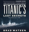 Titanic's Last Secrets: The Further Adventures of Shadow Divers John Chatterton and Richie Kohler - Brad Matsen, Bradford Matsen, Brad Matsen, Henry Leyva