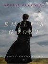 Emily's Ghost: A Novel of the Bronte Sisters - Denise Giardina